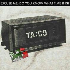 Mexican humor, taco time