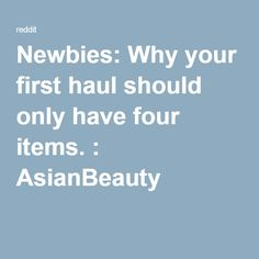 Newbies: Why your first haul should only have four items. : AsianBeauty