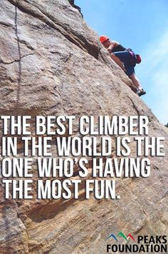 The best climber in the world is the one who's having the most fun! Good to remember for teaching Sport Climbing, Parkour, Rock Climbing Quotes, Rock Climbing Techniques, Dangerous Sports, Hiking Quotes, Climbers, Go Outside, Bouldering