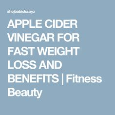 APPLE CIDER VINEGAR FOR FAST WEIGHT LOSS AND BENEFITS     Fitness Beauty