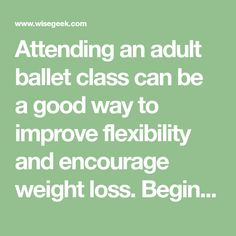 Attending an adult ballet class can be a good way to improve flexibility and encourage weight loss. Beginners should consider... - mobile wiseGEEK