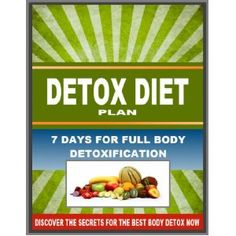 Detox Diet Plan - 7 Days For Full Body Detoxification - Discover The Secrets for The Best Body Detox Now (Kindle Edition)  http://ruskinmls.com/pinterestamz.php?p=B007WFSO4K  B007WFSO4K