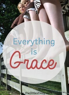 Everything is Grace! That phrase doesn't mean everything is perfectly easy. It means we can have confidence in God whether we feel it or not