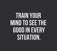 your,mind-train your mind to see the good in every situation quotes Wisdom Quotes, True Quotes, Words Quotes, Wise Words, Quotes To Live By, Motivational Quotes, Sayings, Citations Business, Business Quotes