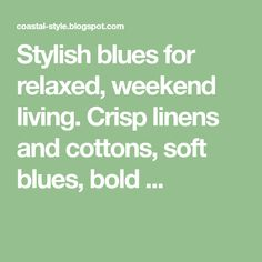 Stylish blues for relaxed, weekend living. Crisp linens and cottons, soft blues, bold ...