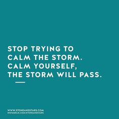 Stop trying to calm the storm. Calm yourself. The storm will pass. Stop trying to calm the storm. Calm yourself. The storm will pass. Great Quotes, Quotes To Live By, Me Quotes, Motivational Quotes, Inspirational Quotes, Good Advice Quotes, Wisdom Quotes, Calm Down Quotes, Qoutes