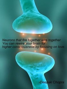 """positive quotes http://www.positivewordsthatstartwith.com/ """"Neurons that fire together wire together. You can rewire your brain for higher consciousness by focusing on love."""" Deepak Chopra #positivity"""