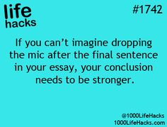 Essay writer life hack Essay Writing Tip: If you cant imagine dropping the mic after the final sentence in your essay, your conclusion needs to be stronger. life hacks via 1000 Life Hacks Essay Writing Tips, Writing Resources, Teaching Writing, Teaching Tools, Teaching English, Essay Tips, Teaching Ideas, Writing Services, Writing Ideas