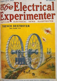 The design of the mobile trench destroyer from the height of World War I with its steel-tired and spoked wheels was appeared on the February, 1917 cover of The Electrical Experimenter magazine.