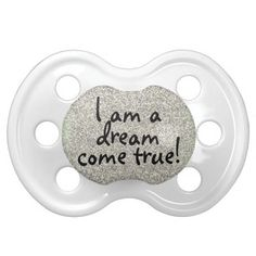I am a dream come true baby quote pacifier from Quote Life Boutique...when he/she comes