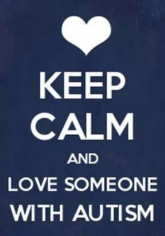 Keep calm and love someone with autisum
