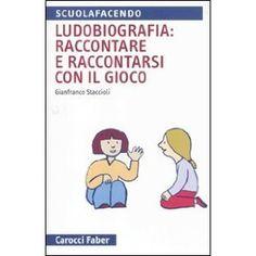 Ludobiografia: raccontare e raccontarsi con il gioco: Amazon.it: Gianfranco Staccioli: Libri
