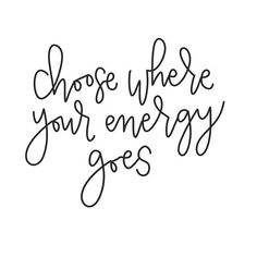 Choose where your energy goes.