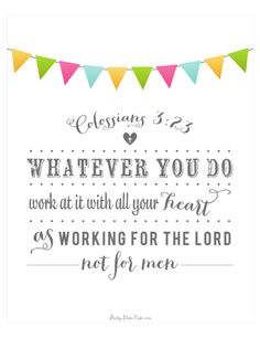 Colossions 3:23 work not for men but as if you're working for the Lord
