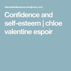 Confidence and self-esteem   chloe valentine espoir