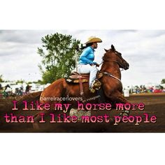 I like my horse more than all people....