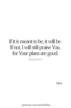 I will still praise you, for your plans are good. Christian encouragement