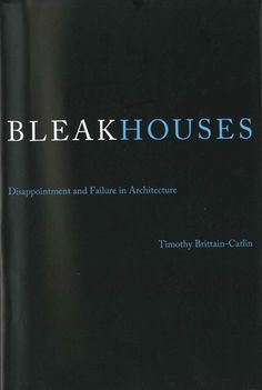 Bleak houses : disappointment and failure in architecture