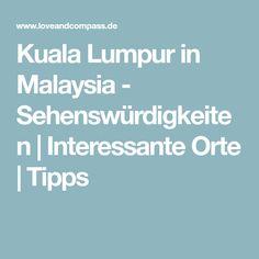 Kuala Lumpur in Malaysia - Sehenswürdigkeiten | Interessante Orte | Tipps