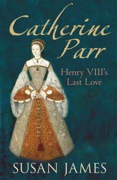 Catherine Parr: Henry VIII's Last Love by Susan James, http://www.amazon.com/dp/0752448536/ref=cm_sw_r_pi_dp_jQWrqb06AK0C2