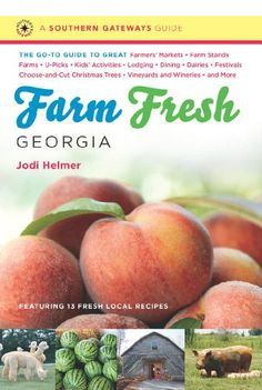 Farm Fresh Georgia: The Go-To Guide to Great Farmers' Markets, Farm Stands, Farms, U-Picks, Kids' Activities, Lodging, Dining, Dairies, Festivals, Choose-and-Cut ... and More (Southern Gateways Guides) by Jodi Helmer http://www.amazon.com/dp/B00JQBOULY/ref=cm_sw_r_pi_dp_5AAowb089M77C