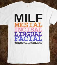MILF #dentalproblems - Dental Hygiene Nation - Skreened T-shirts, Organic Shirts, Hoodies, Kids Tees, Baby One-Pieces and Tote Bags