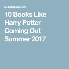 10 Books Like Harry Potter Coming Out Summer 2017