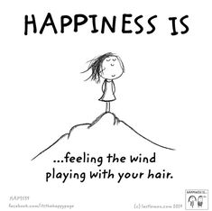 Happiness is feeling the wind playing with your hair.