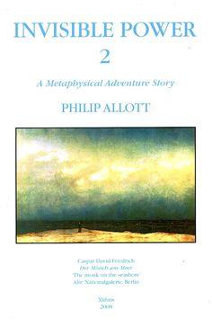 Invisible Power 2 : a Metaphysical Adventure Story / Philip Allot. - [Estados Unidos] : Xlibris, cop. 2008
