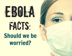 Ebola Facts: Should We be Worried?  - Holistic Squid