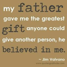 BOTH of my Fathers did this for me ... My Heavenly Father & My Earthly Father, so I am doubly blessed!