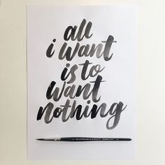 All I want, is to want nothing