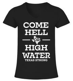 # Come Hell or High Water Texas T-Shirt .    Great for all Texas, Houston, Hurricane, Harvey, State, USA, US, American Flag, Support, Strong, I Love Texas, We Stand With Texas, Americans, Fellow, Affected, Weather, Wear, Hope, Stay Safe, August, Flood, Flooding, Pray, Prayers, Praying, Rebuild. Corpus Christi, Rockport, Gulf Coast, Galveston, San Antonio, Louisiana, Surrounding Areas, Disaster, Lover, Neighbor, Stay Strong, Natural, 2017, I Survived, Survive, Hoping, Thoughts, Nature, Water…