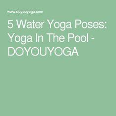 5 Water Yoga Poses: Yoga In The Pool - DOYOUYOGA