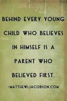 You mold your childs level of confidence and self esteem.