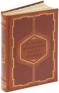 Classic American Short Stories (Barnes & Noble Collectible Editions) by Michael Kelahan | 9781435129122 | Hardcover | Barnes & Noble