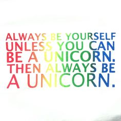 Always be yourself unless you can be a unicorn, the always be a unicorn T-Shirts  $15.00