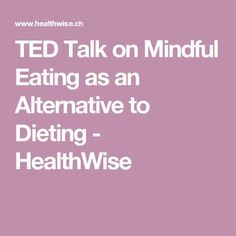 TED Talk on Mindful Eating as an Alternative to Dieting - HealthWise