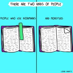 """There are two kinds of people: people who use bookmarks, and monsters."""
