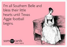 I'm all Southern Belle and bless their little hearts until Texas Aggie football begins.