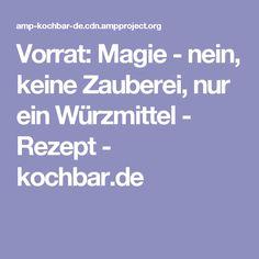 Vorrat: Magie - nein, keine Zauberei, nur ein Würzmittel - Rezept - kochbar.de