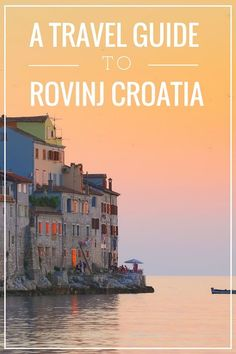 A Travel Guide To Rovinj Croatia | Pin Me For Later!