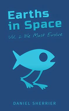 Blurb Blitz Tour & Giveaway - Earths in Space Vol. 2: We Must Evolve by Daniel Sherrier