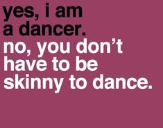 This is so true!!! Be passionate, confident and proud to be a dancer 💕