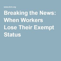 Breaking the News: When Workers Lose Their Exempt Status