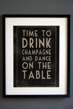 Time to Drink Champagne and Dance on the Table £14 print