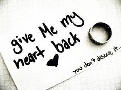 Give Me My Heart Back You Don't Deserve It love love quotes quotes broken…