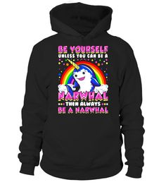 Tshirt  Be Yourself Unless You Can Be Narwhal Unicorn Narwhal Shirt  fashion for men #tshirtforwomen #tshirtfashion #tshirtforwoment