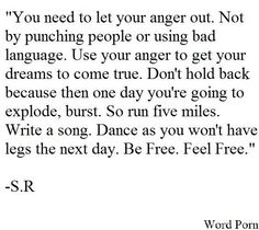 Don't just hold or hide your anger. Use it as fuel.