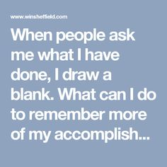 When people ask me what I have done, I draw a blank. What can I do to remember more of my accomplishments? (TPOY006) - The Power of You - Answers to your career questions